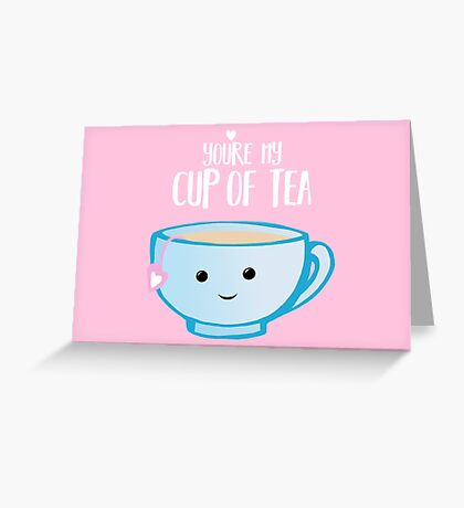 You're my cup of TEA - Valentines Day Pun - Anniversary Pun - Tea Pun - Food and Drink Puns - boyfriend - girlfriend - husband - wife - Birthday Greeting Card