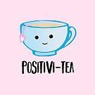 Positivi-TEA - Positivity - Good Luck Pun - Valentines Pun - Birthday Pun - Anniversary Pun - Tea Pun - Cute - Motivational Pun - Tea Cup by JustTheBeginning-x (Tori)