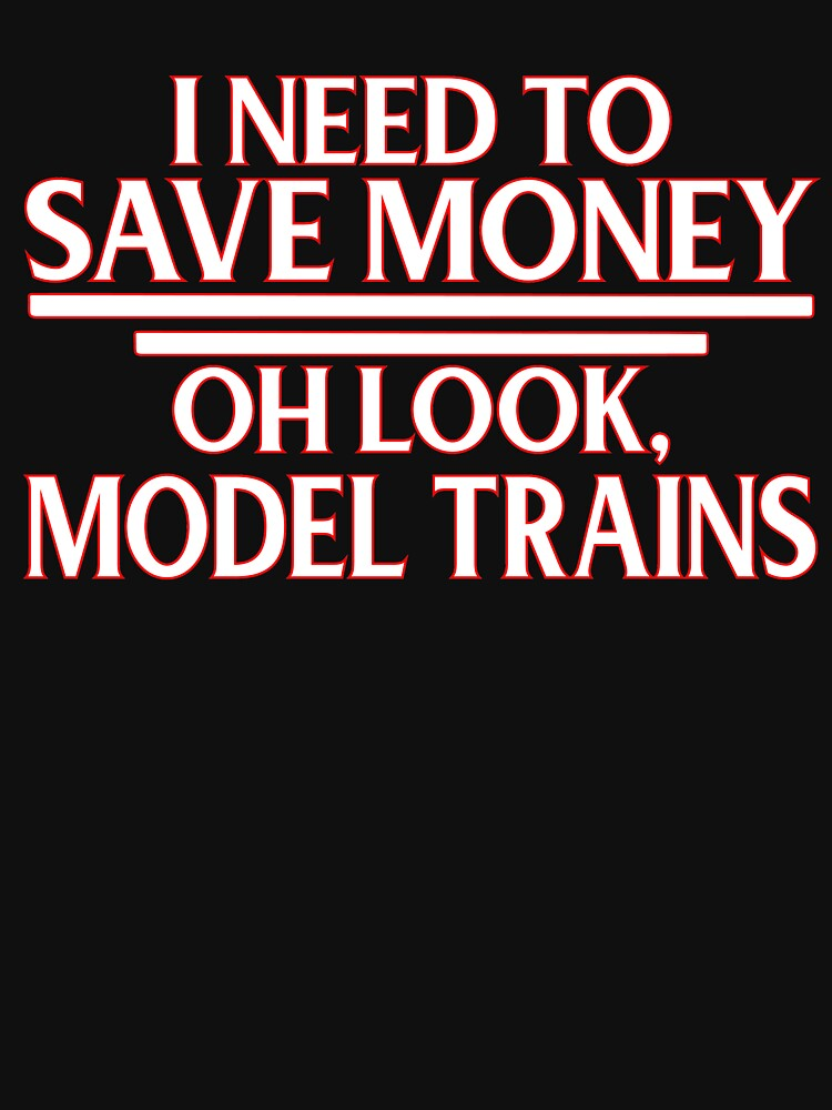 Model Trains I Need To Save Money by TrendJunky