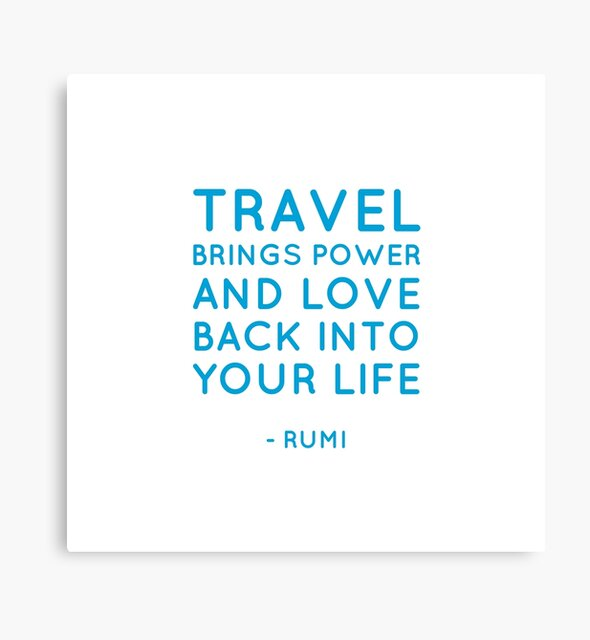 Travel brings power and love back into your life.  Rumi by BrightNomad
