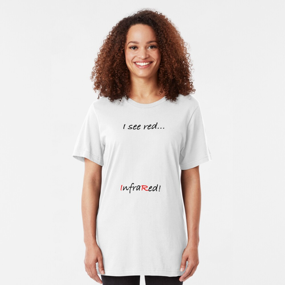 I see red - InfraRed! Slim Fit T-Shirt