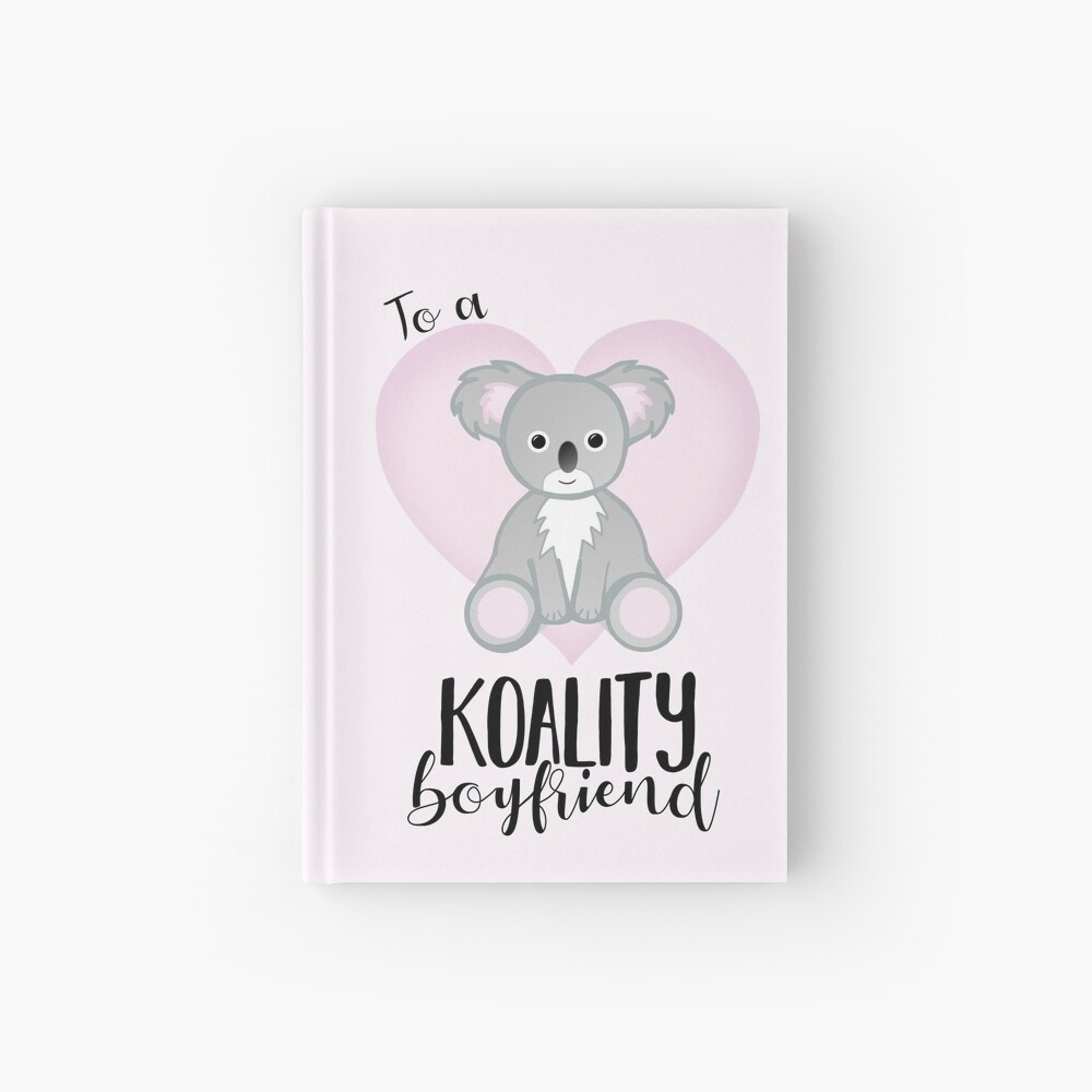 To a KOALITY Boyfriend - Koala - Valentine's Day Pun - Anniversary Pun - Animal Pun - Cute - Adorable - Birthday Pun - Australia Hardcover Journal