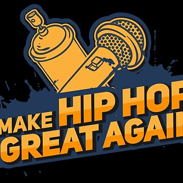 Make Hip Hop Great Again - Funny Music Gift by yeoys