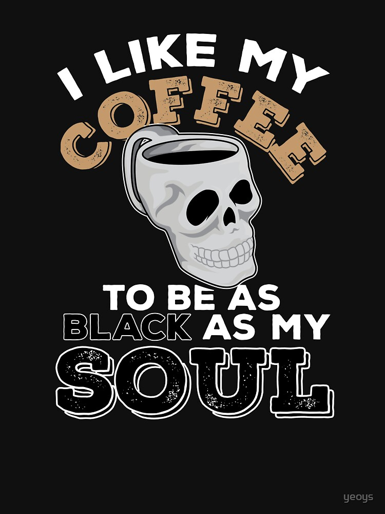 I Like My Coffee Black Like My Soul - Funny Coffeeology Quote Gift by yeoys
