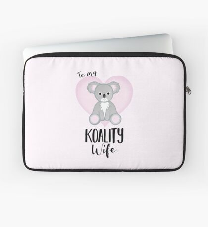 To my KOALITY Wife - Koala pun - Valentines Pun - Anniversary Pun - Birthday Pun - Cute Koala - Australia - Animal Pun Laptop Sleeve