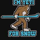 I'm Yeti For Snow - Winter Vacation Gift by yeoys