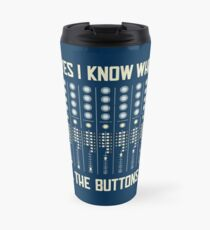 Yes I Know What All The Buttons Do - Funny Music Gift Thermobecher