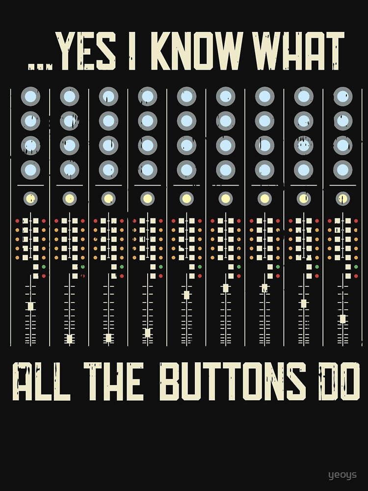 Yes I Know What All The Buttons Do - Funny Music Gift by yeoys