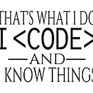 That's What I Do I Code And I Know Things by coolfuntees