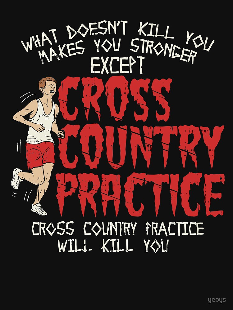 Cross Country Practice Will Kill You - Cross Country Gift von yeoys