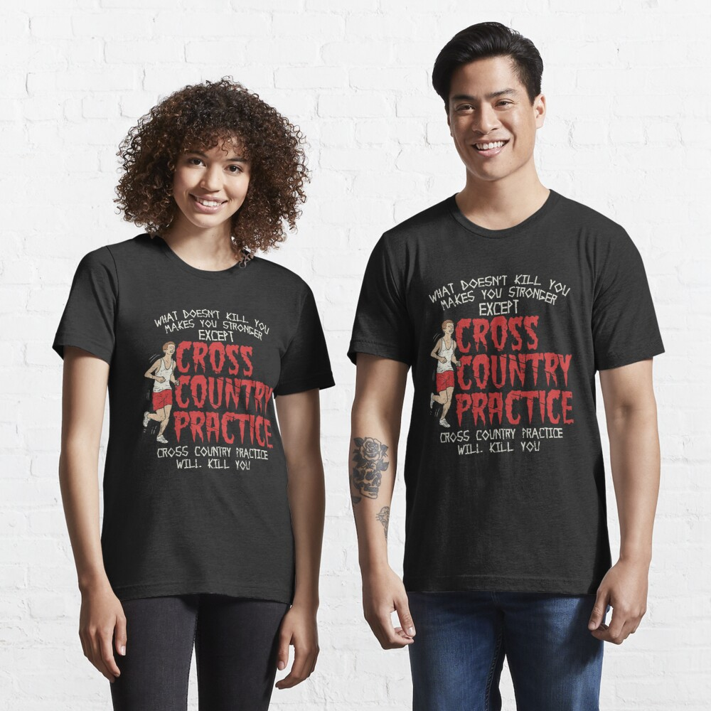 Cross Country Practice Will Kill You - Cross Country Gift Essential T-Shirt