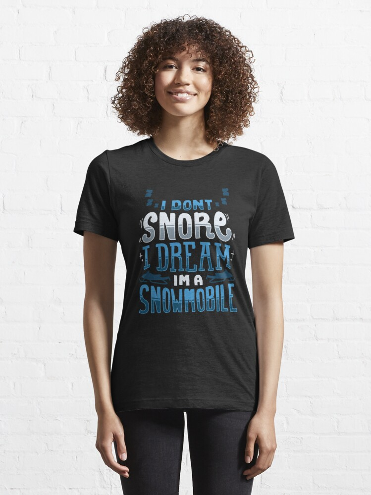 Alternate view of I Don't Snore I Dream I'm A Snowmobile - Winter Vacation Gift Essential T-Shirt