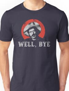 Well, Bye in white stencil Unisex T-Shirt