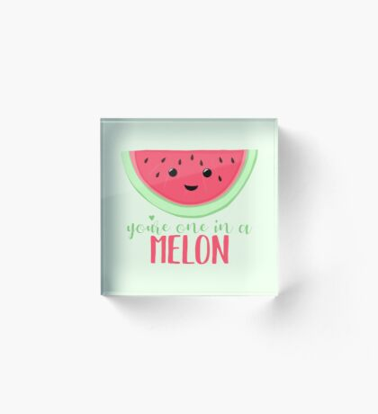 One in a MELON - Melon Pun - One in a million - Valentines Day Pun - Anniversary Pun - Birthday Pun - Fruit Pun  Acrylic Block