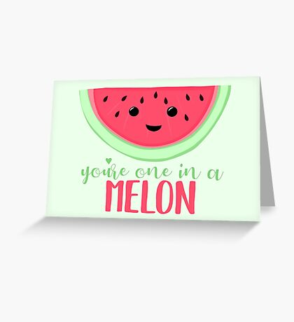 One in a MELON - Melon Pun - One in a million - Valentines Day Pun - Anniversary Pun - Birthday Pun - Fruit Pun  Greeting Card