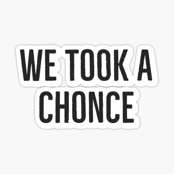 we took a chonce Sticker