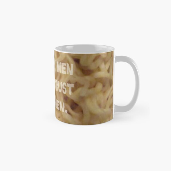 The Only Men You Can Trust are Ramen Classic Mug