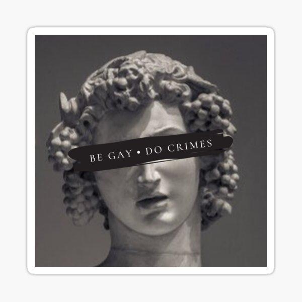be gay do crimes Sticker