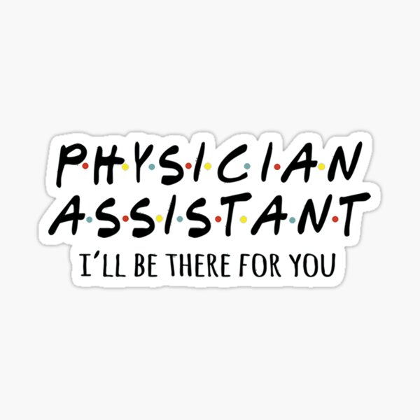 Physician Assistant I'll Be There For You Sticker