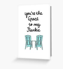 You're the Grace to My Frankie Greeting Card