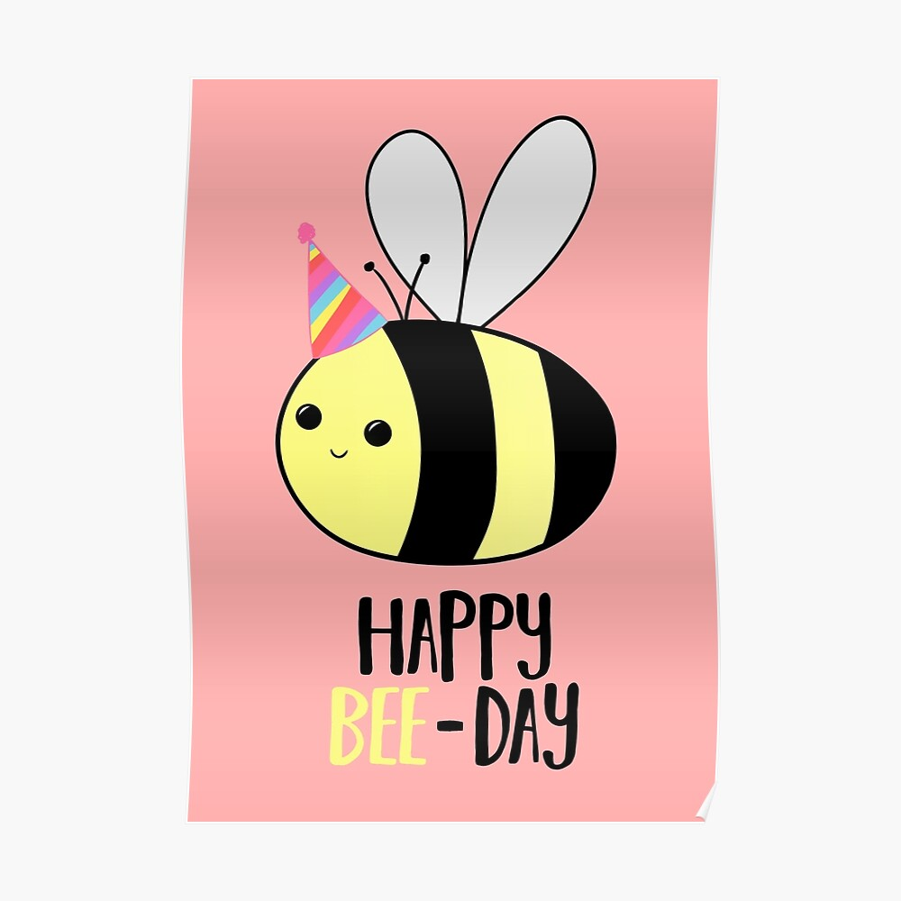 Happy BEE-Day - Birthday Pun - Funny Birthday Card - Bee Pun - Bug Pun Poster