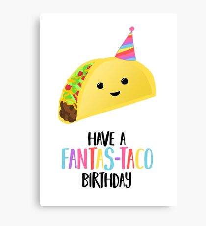 Have a fantas-TACO Birthday! - Taco Birthday - Birthday Puns - Taco Pun - Food pun - Funny Birthday Card Canvas Print
