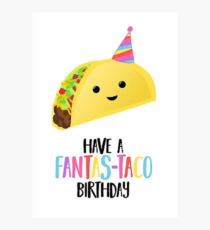 Have a fantas-TACO Birthday! - Taco Birthday - Birthday Puns - Taco Pun - Food pun - Funny Birthday Card Photographic Print
