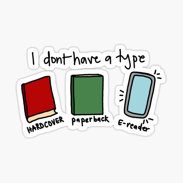 I don't have a type! Book lover Sticker