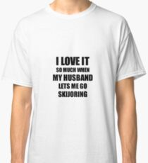 Skijoring Funny Gift Idea For Wife I Love It When My Husband Lets Me Novelty Gag Sport Lover Joke Classic T-Shirt