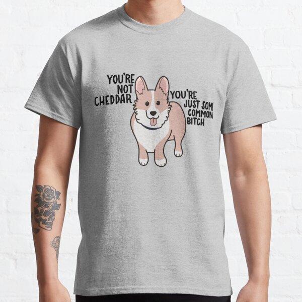 Not Cheddar Classic T-Shirt