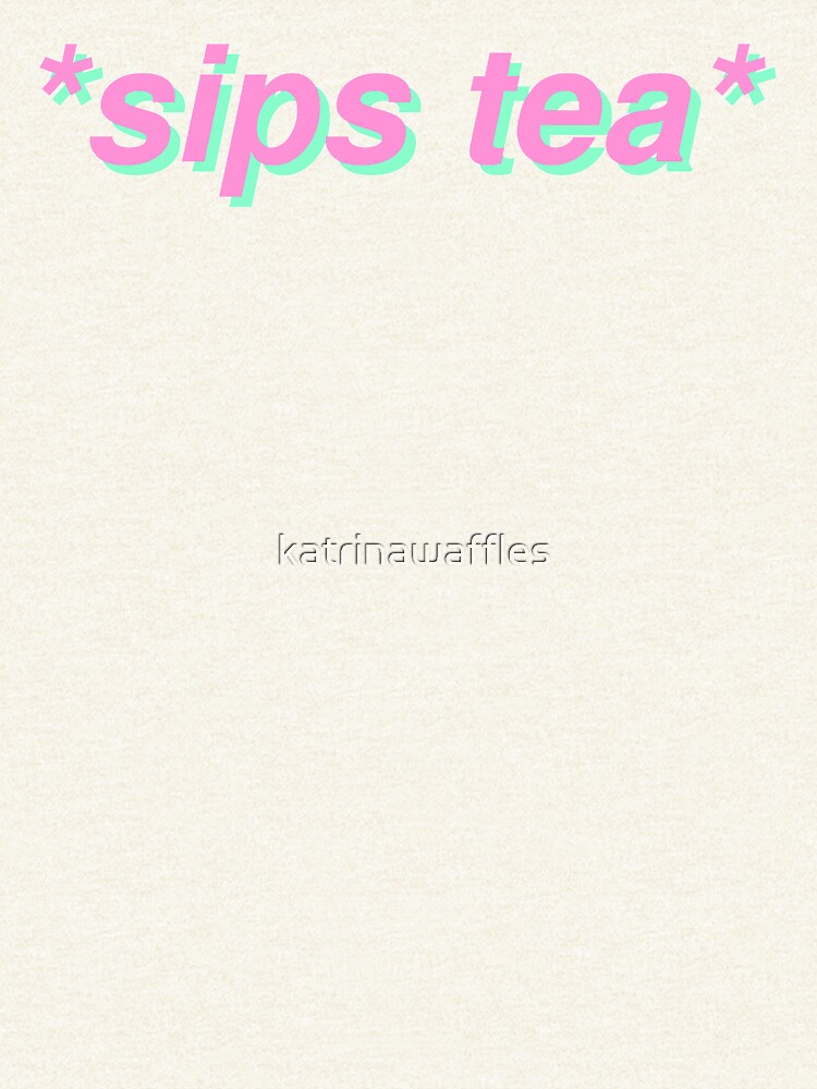 sips tea by katrinawaffles