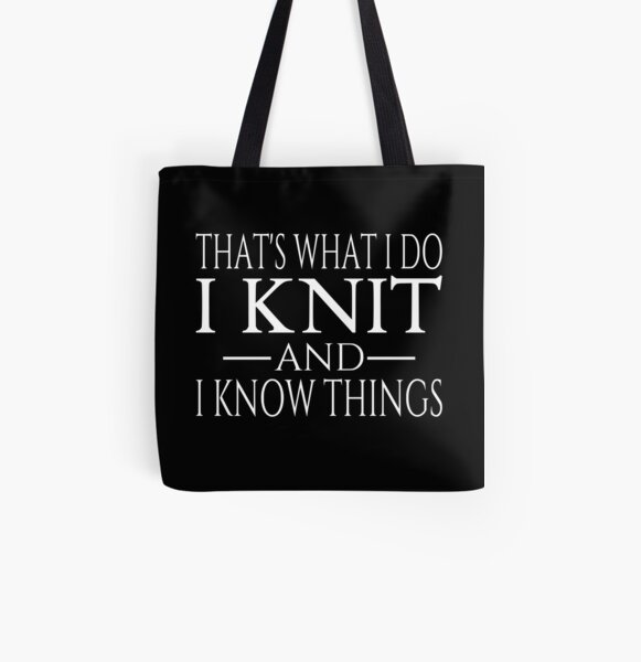 That's What I Do I Knit And I Know Things All Over Print Tote Bag