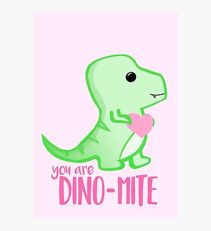 You're DINO-mite! Dinosaur Pun - Valentines Pun - Anniversary Pun - Funny - Love - T-rex Photographic Print