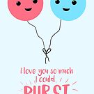 I love you so much I could BURST - Balloon Pun - Valentines Day - Valentines Pun - Anniversary Pun - Birthday Pun by JustTheBeginning-x (Tori)