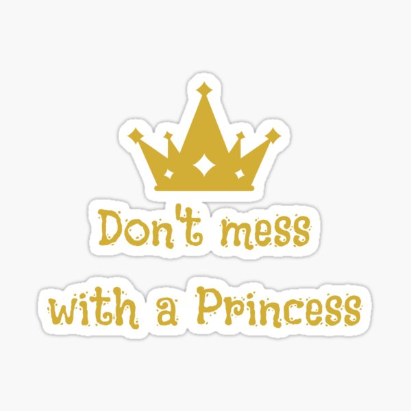 Don't mess with a Princess Sticker