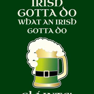 Funny Irish Gotta Do What Irish Gotta Do St. Patrick's Day Shirt Beer Pint Slainte   by stearman