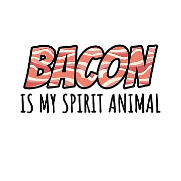 Bacon is my spirit animal - funny bacon gift by Luna-May