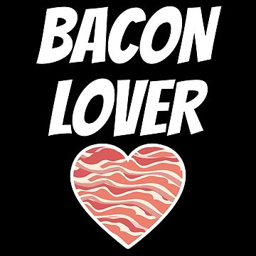 Bacon Lover - Funny bacon shirt by Luna-May