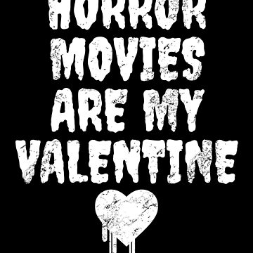 Horror Movies Are My Valentine - Horror Gift by Luna-May