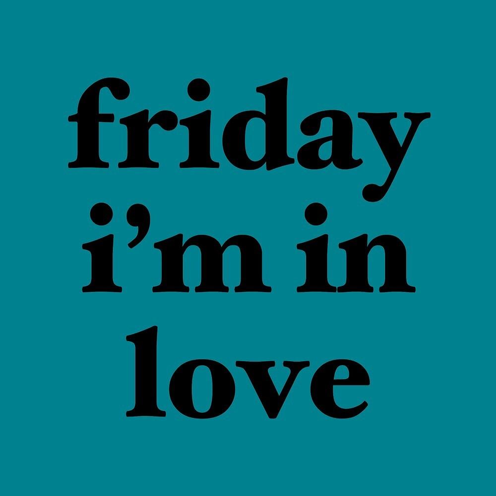 3711ec574f5 friday im in love