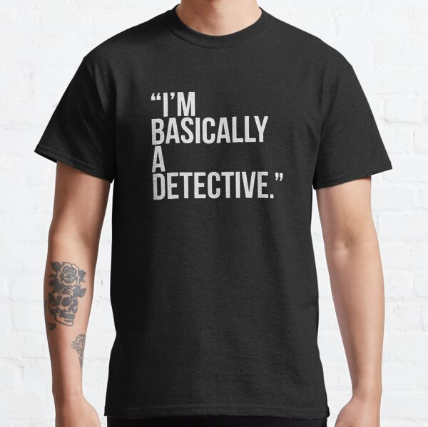 i am basically a detective  Classic T-Shirt