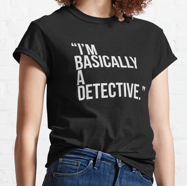i am basically a detective  Classic T-Shirt