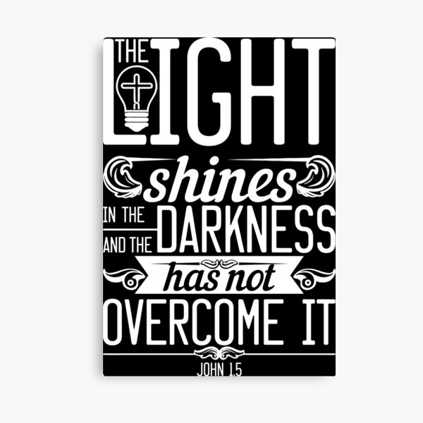 John 1:5  The Light Shines in the Darkness but the Darkness has not Overcome It. Canvas Print