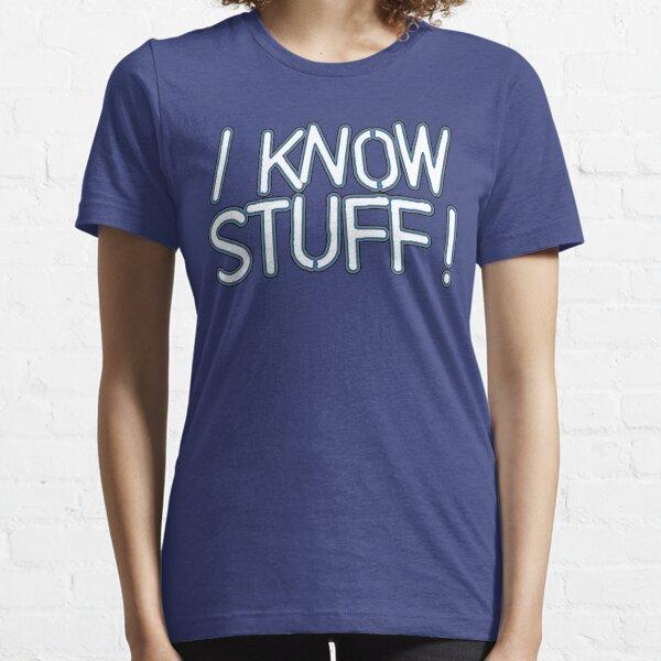 I KNOW STUFF! Essential T-Shirt