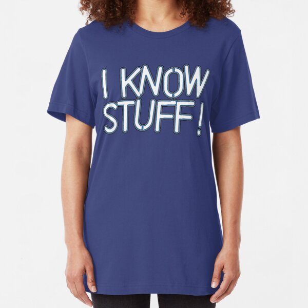 I KNOW STUFF! Slim Fit T-Shirt