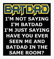Batdad - Just Saying Photographic Print