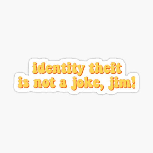 identity theft is not a joke, jim! Sticker