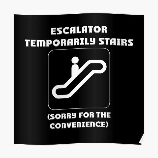 Escalator Temporarily Stairs  Poster