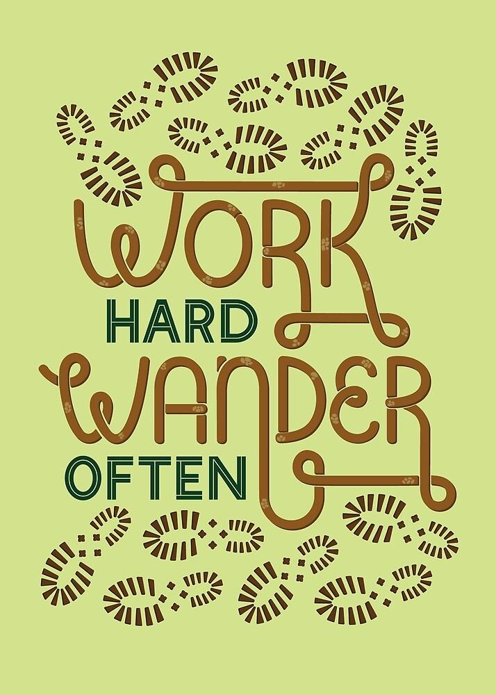Work Hard Wander Often by madeadventurous