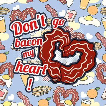 Don't go bacon my heart  by Katastra
